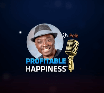 Profitable Happiness Podcast with Dr. Pelè